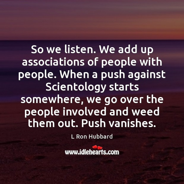 So we listen. We add up associations of people with people. When Image