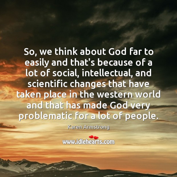So, we think about God far to easily and that's because of Karen Armstrong Picture Quote