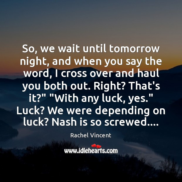 So, we wait until tomorrow night, and when you say the word, Rachel Vincent Picture Quote