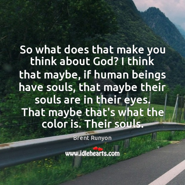Image, So what does that make you think about God? I think that