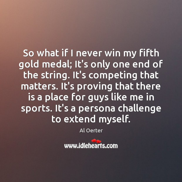 Image, So what if I never win my fifth gold medal; It's only
