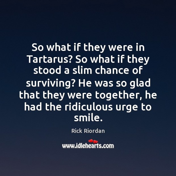 So what if they were in Tartarus? So what if they stood Image