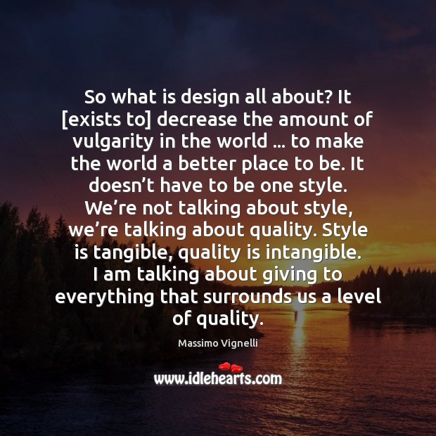 Image, So what is design all about? It [exists to] decrease the amount