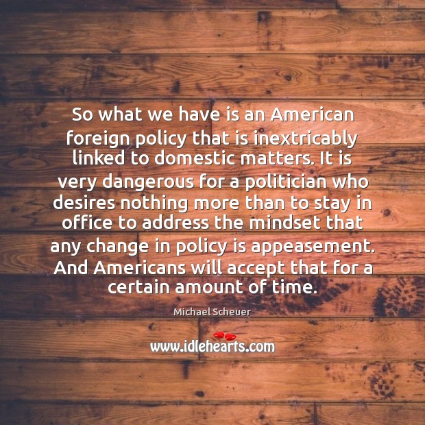 So what we have is an American foreign policy that is inextricably Michael Scheuer Picture Quote