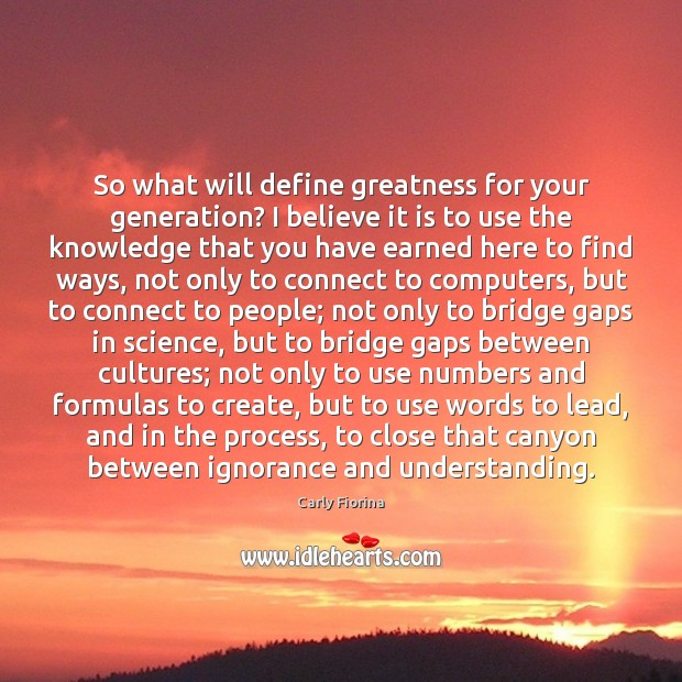 So what will define greatness for your generation? I believe it is Image