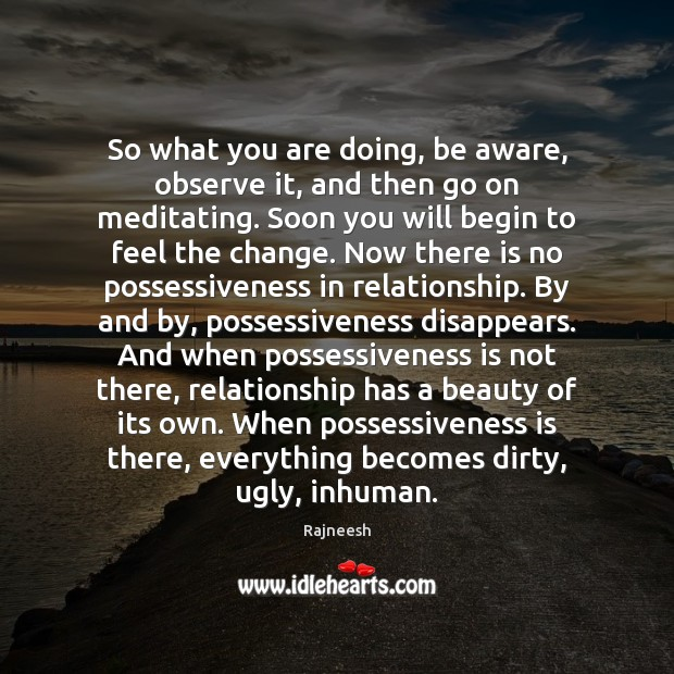 Image, So what you are doing, be aware, observe it, and then go
