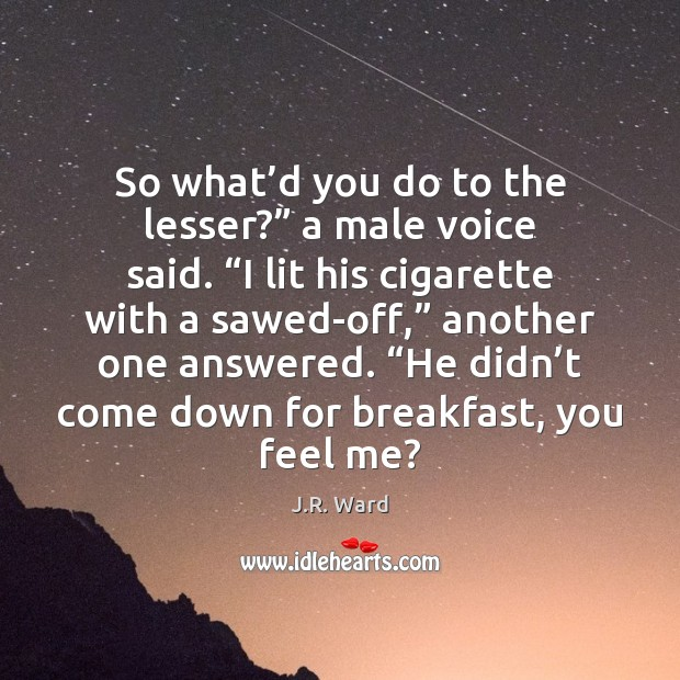 "So what'd you do to the lesser?"" a male voice said. "" Image"