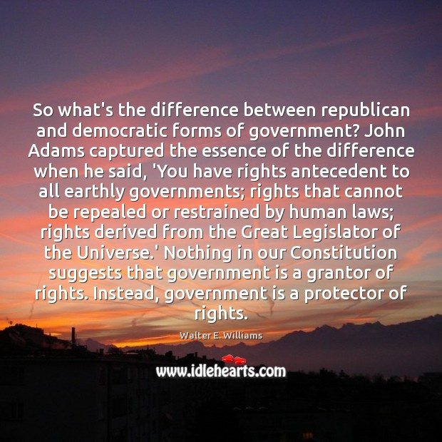 So what's the difference between republican and democratic forms of government? John Walter E. Williams Picture Quote
