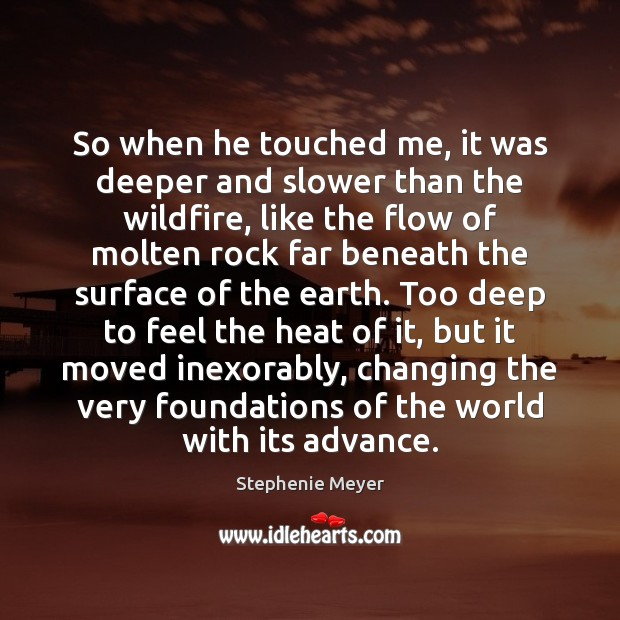 So when he touched me, it was deeper and slower than the Stephenie Meyer Picture Quote