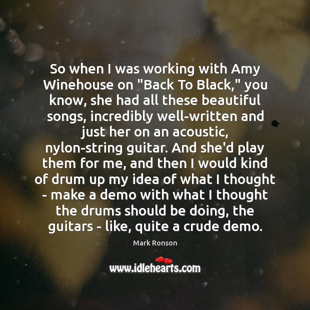 "So when I was working with Amy Winehouse on ""Back To Black,"" Mark Ronson Picture Quote"