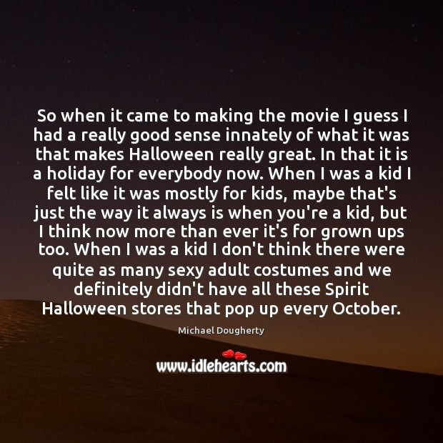 So when it came to making the movie I guess I had Halloween Quotes Image