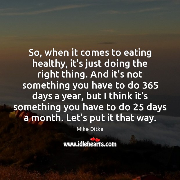 Image, So, when it comes to eating healthy, it's just doing the right
