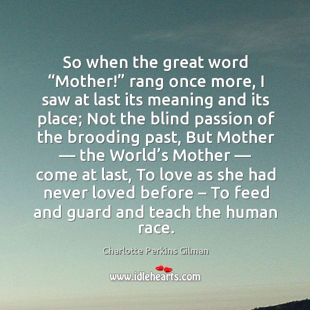 """So when the great word """"mother!"""" rang once more, I saw at last its meaning and its place Image"""