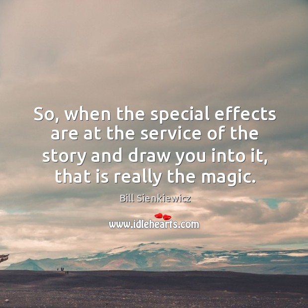 So, when the special effects are at the service of the story and draw you into it, that is really the magic. Image