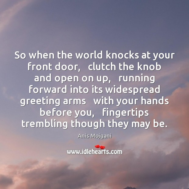 Image, So when the world knocks at your front door,   clutch the knob