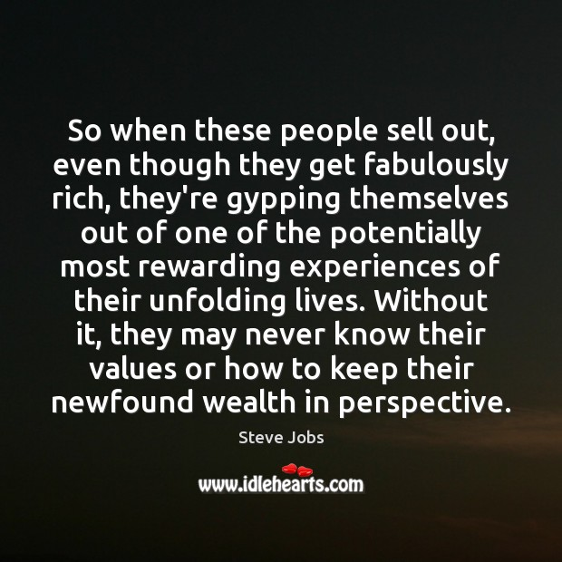 Image, So when these people sell out, even though they get fabulously rich,