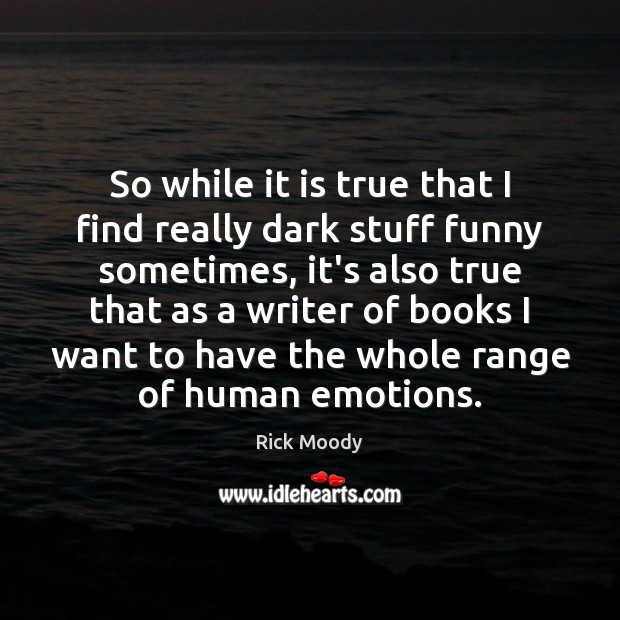 So while it is true that I find really dark stuff funny Rick Moody Picture Quote