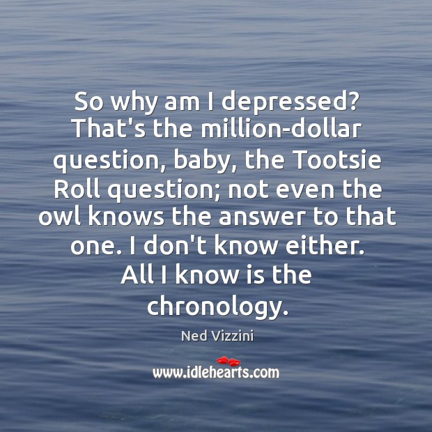 Image, So why am I depressed? That's the million-dollar question, baby, the Tootsie