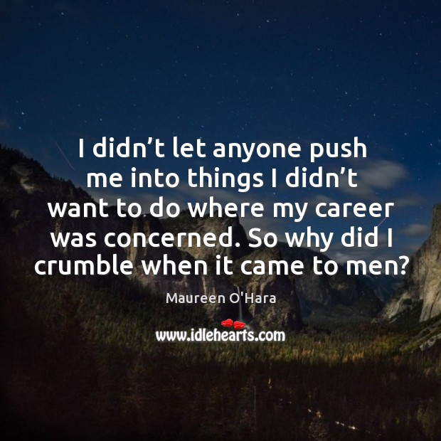 So why did I crumble when it came to men? Image