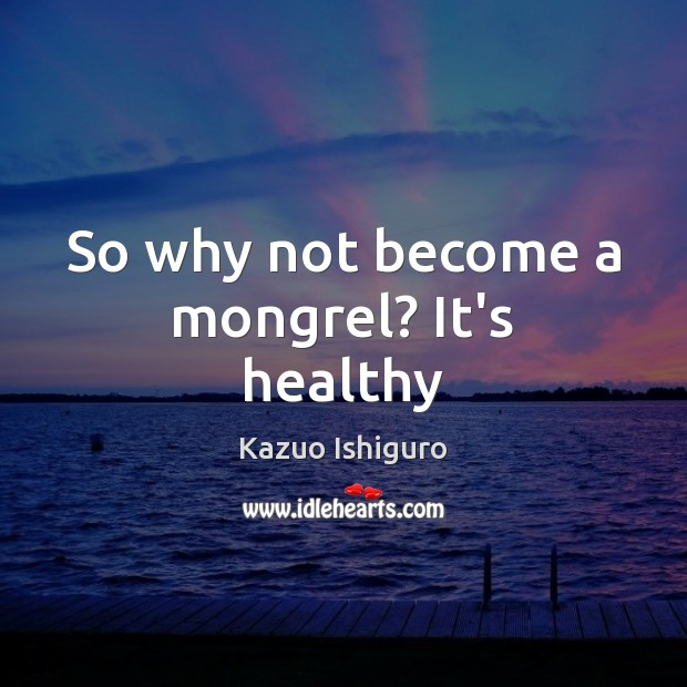 Image, So why not become a mongrel? It's healthy