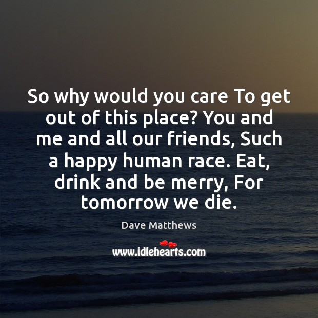 So why would you care To get out of this place? You Image