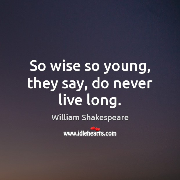 Image, So wise so young, they say, do never live long.