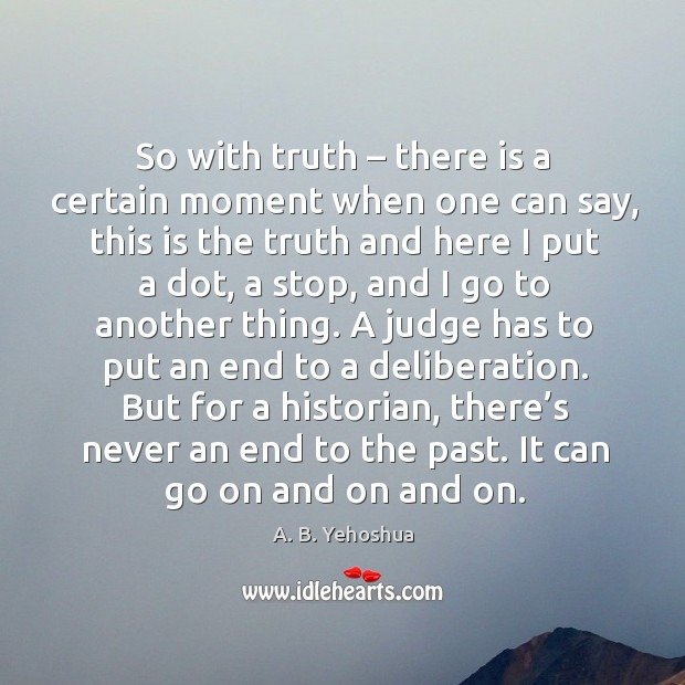 So with truth – there is a certain moment when one can say Image