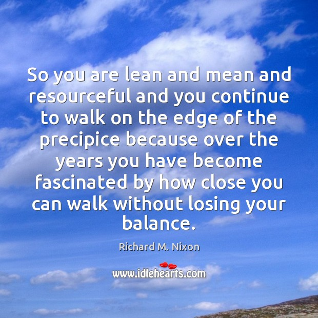 Image, So you are lean and mean and resourceful and you continue to