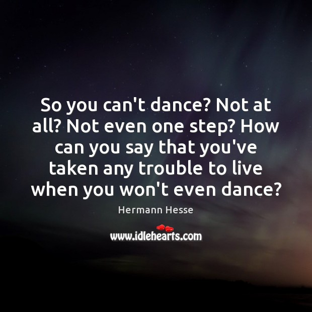So you can't dance? Not at all? Not even one step? How Image