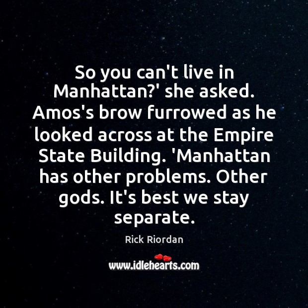 So you can't live in Manhattan?' she asked. Amos's brow furrowed Image