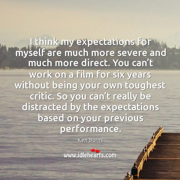 So you can't really be distracted by the expectations based on your previous performance. Image