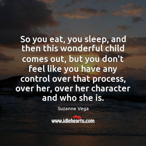 So you eat, you sleep, and then this wonderful child comes out, Image