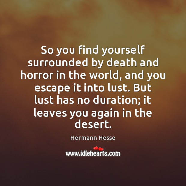 So you find yourself surrounded by death and horror in the world, Hermann Hesse Picture Quote