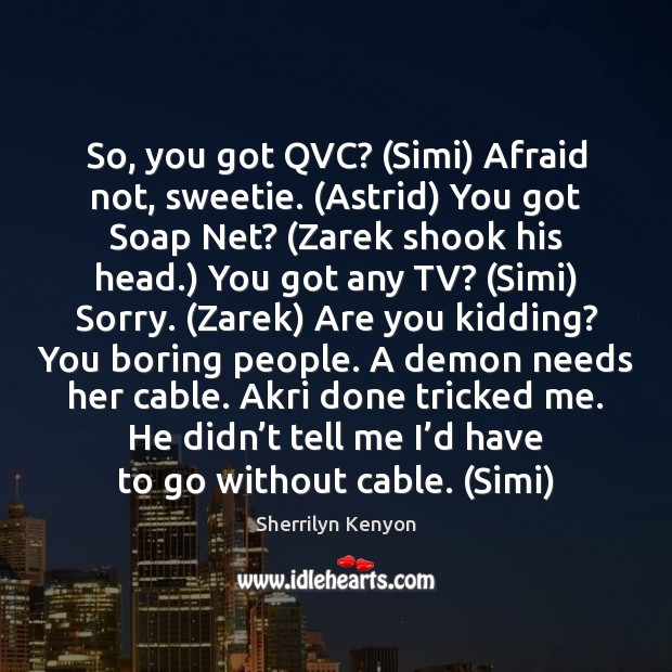 Image, So, you got QVC? (Simi) Afraid not, sweetie. (Astrid) You got Soap