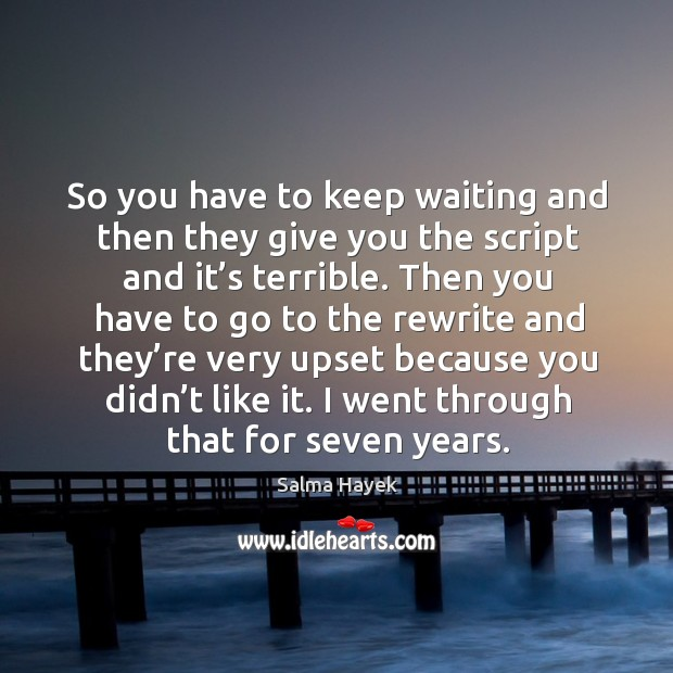 Image, So you have to keep waiting and then they give you the script and it's terrible.
