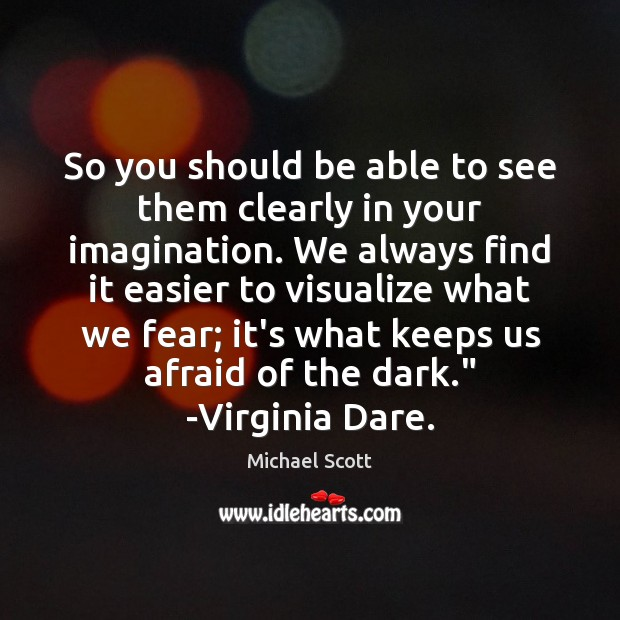 So you should be able to see them clearly in your imagination. Michael Scott Picture Quote