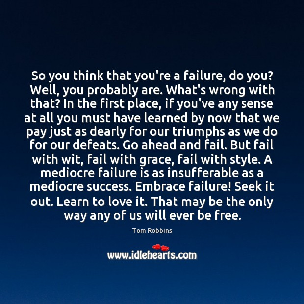 So you think that you're a failure, do you? Well, you probably Image