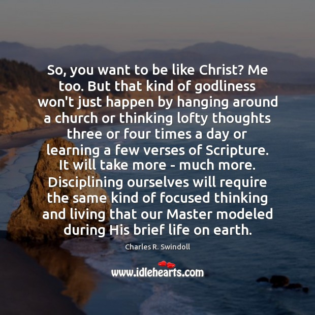 So, you want to be like Christ? Me too. But that kind Charles R. Swindoll Picture Quote