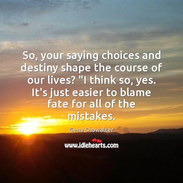 """So, your saying choices and destiny shape the course of our lives? """" Image"""