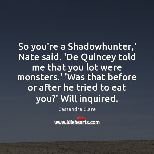 Image, So you're a Shadowhunter,' Nate said. 'De Quincey told me that
