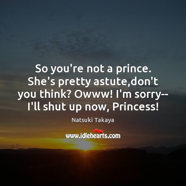 Image, So you're not a prince. She's pretty astute,don't you think? Owww!