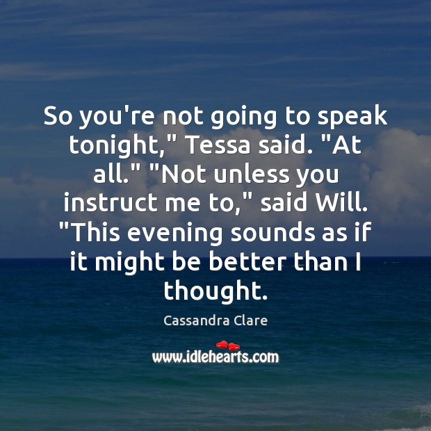 """Image, So you're not going to speak tonight,"""" Tessa said. """"At all."""" """"Not"""