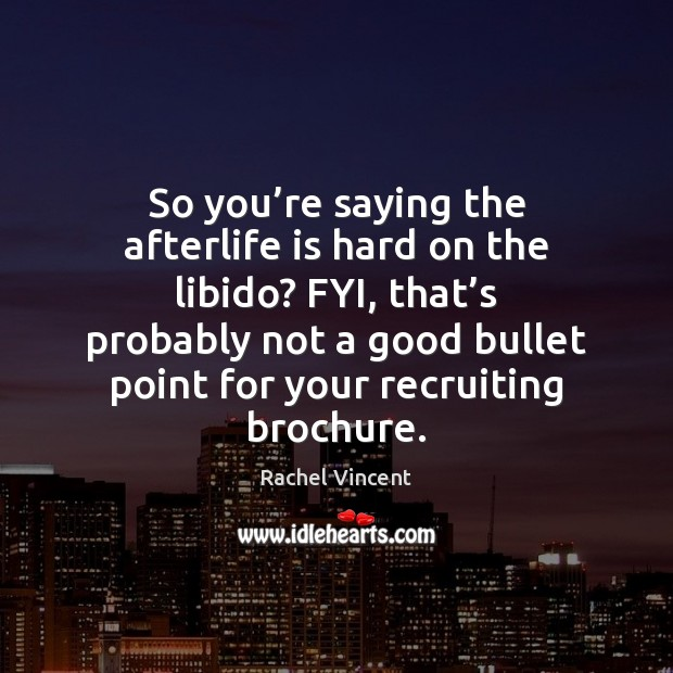 So you're saying the afterlife is hard on the libido? FYI, Life is Hard Quotes Image