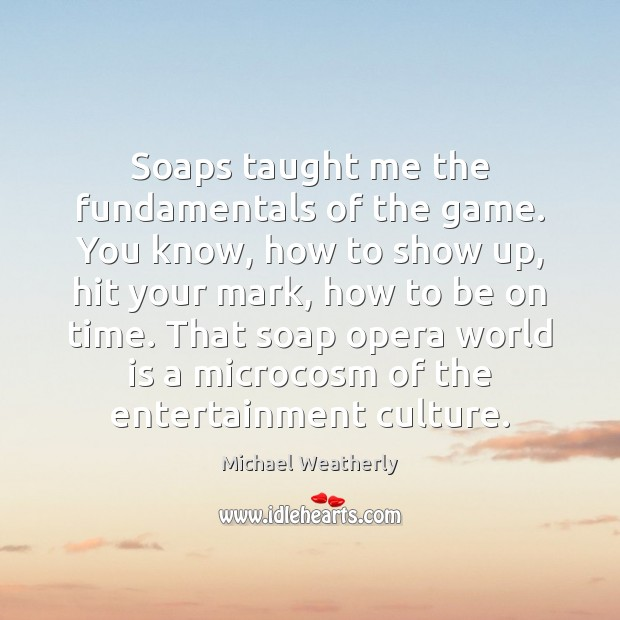 Soaps taught me the fundamentals of the game. You know, how to Image