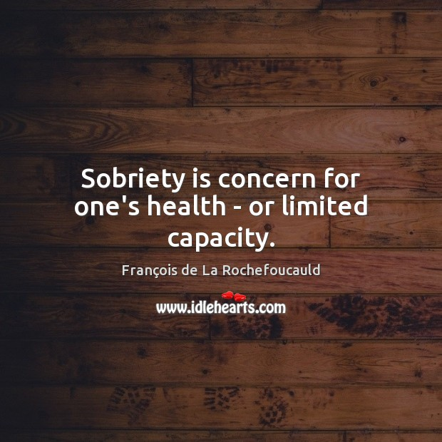 Image, Sobriety is concern for one's health – or limited capacity.