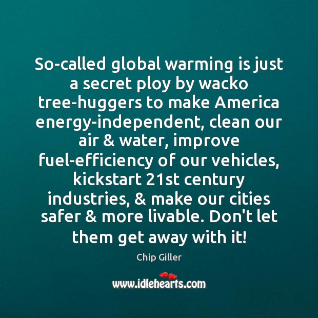 So-called global warming is just a secret ploy by wacko tree-huggers to Image