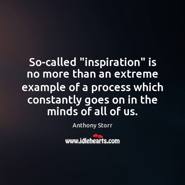 "Image, So-called ""inspiration"" is no more than an extreme example of a process"
