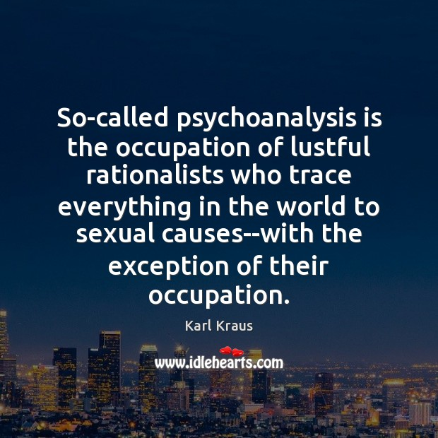 So-called psychoanalysis is the occupation of lustful rationalists who trace everything in Karl Kraus Picture Quote