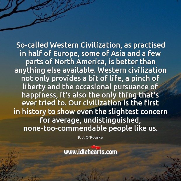 So-called Western Civilization, as practised in half of Europe, some of Asia Image