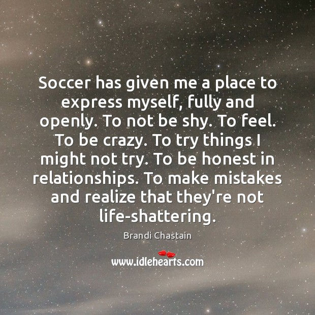 Soccer has given me a place to express myself, fully and openly. Image